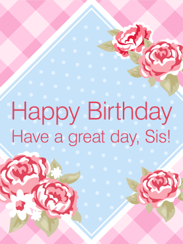 Have a Great Day! Happy Birthday Card for Sister