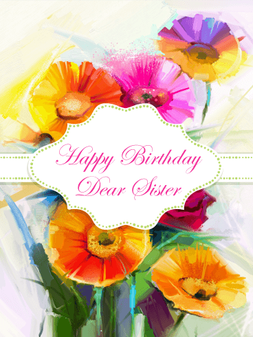 Beautiful Painted Flowers Happy Birthday Card for Sister