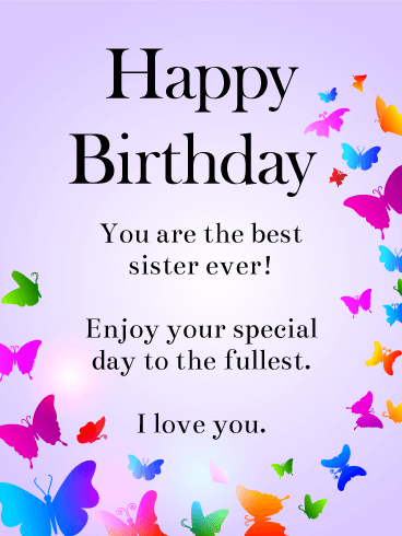 Birthday wishes for sister birthday wishes and messages by davia happy birthday you are the best sister ever enjoy your special day to the send this rainbow butterflies happy birthday wishes m4hsunfo