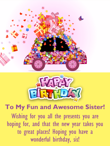 Happy Birthday To My Fun And Awesome Sister Wishing For You All The Presents