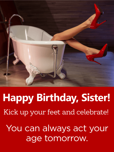 Kick up Your Feet! Happy Birthday Wishes Card for Sister