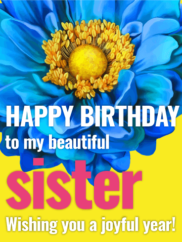 To my Beautiful Sister - Flower Happy Birthday Card