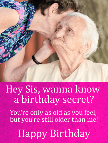 Wanna Know a Birthday Secret? Funny Birthday Card for Sister