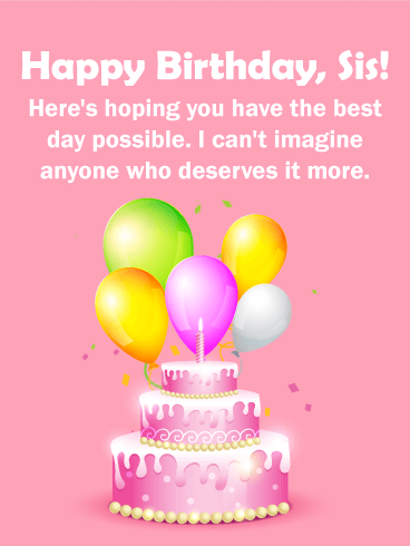 Have the Best Day Possible! Happy Birthday Wishes Card for Sister