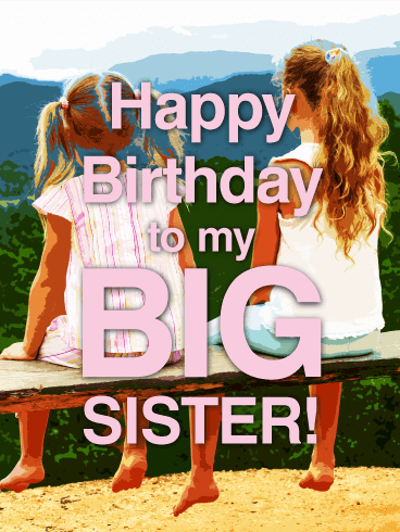 To my Big Sister - Happy Birthday Card