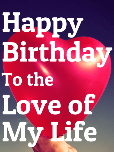To Love of My Life - Heart Balloon Birthday Card for Wife