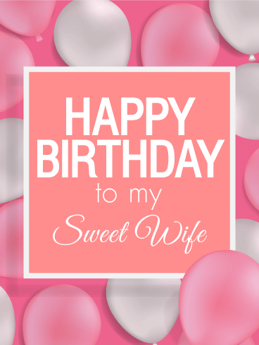 To my Sweet Wife - Happy Birthday Card