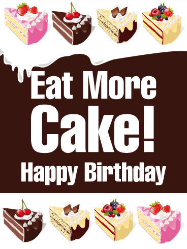 Eat More Cake! - Funny Birthday Card