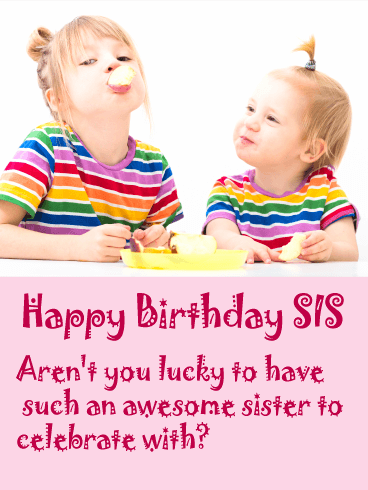 Sis I Am So Lucky Funny Birthday Card