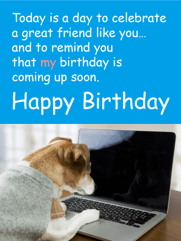 My Birthday is Coming up! Funny Birthday Card