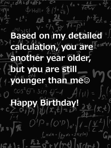 Still Younger Than Me - Funny Birthday Card