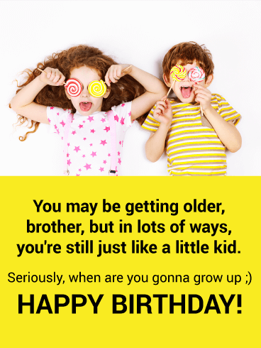 Grow up! Funny Birthday Card for Brother