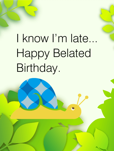 Happy Belated Birthday Snail Card