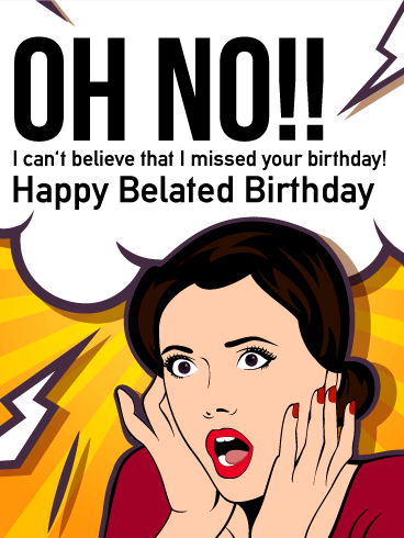 Oh No!! Happy Belated Birthday Card