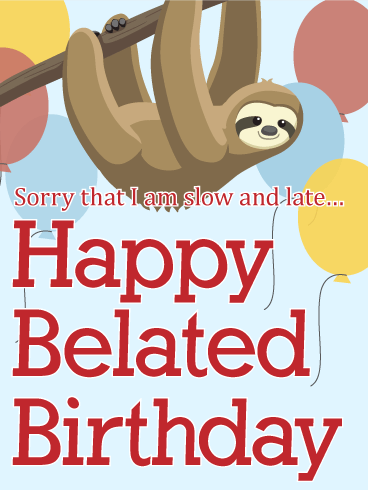 I am Slow and Late - Happy Belated Birthday Card