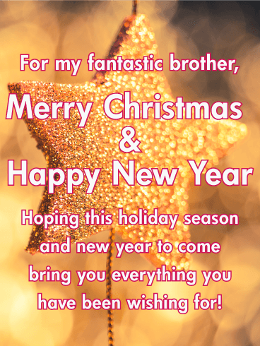 for my fantastic brother merry christmas happy new year hoping this holiday season and new year to come bring you everything you have been wishing for