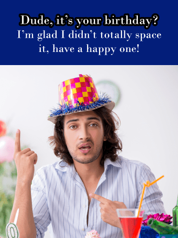 Dude, What Day Is It? – Funny Birthday Card for Him