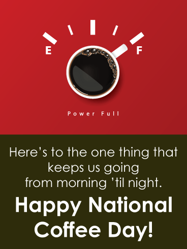 Full of coffee - National Coffee Day card