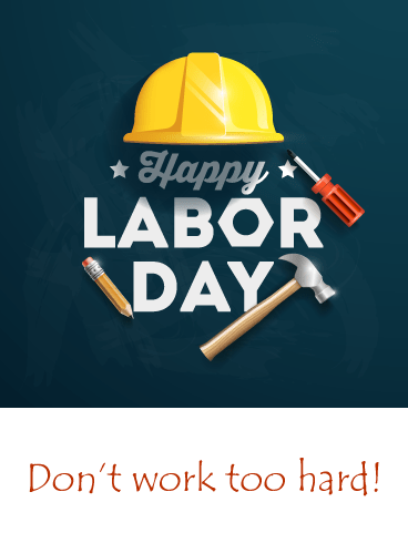Don't Work Too Hard- Happy Labor Day Card