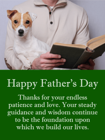 Happy Father's Day. Thanks for your endless patience and love. Your steady guidance and wisdom continue to be the foundation upon which we build our lives.