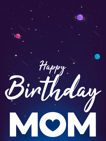 Galaxy Birthday – HAPPY BIRTHDAY MOM CARDS
