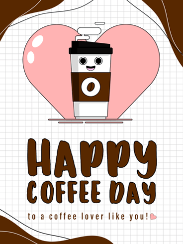 A Cup of Love – National Coffee Day Card