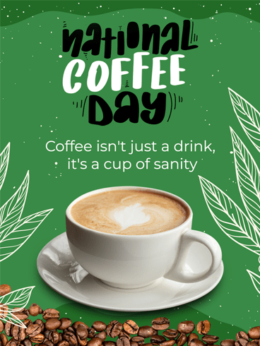 A Cup of Sanity – National Coffee Day Card