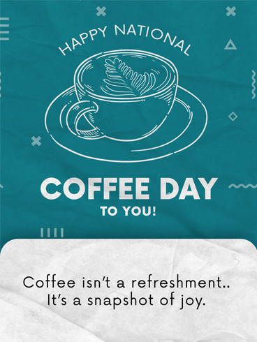 A Cup of Joy – National Coffee Day Card
