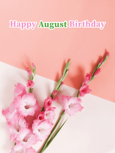 Happy August Birthday Card - Gladiolus