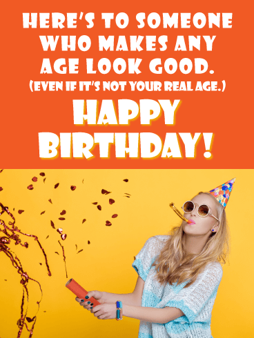 You Make Any Age Look Good - Happy Birthday Card for Her