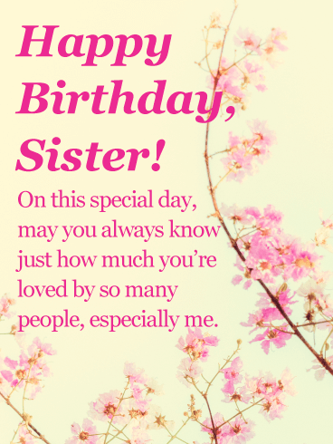 Happy Birthday Sister On This Special Day May You Always Know Just How