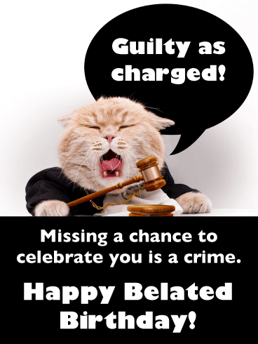 Guilty as charged! - Happy Belated Wishes Card for Him