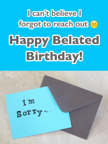 I'm Sorry! - Happy Belated Wishes Card for Him