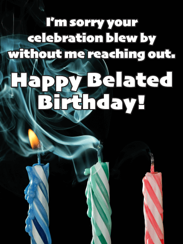 The Blown Out Candles - Happy Belated Wishes Card for Him
