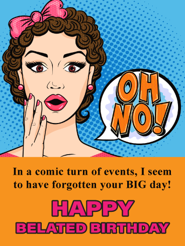 Pop Art Comic - Funny Happy Belated Birthday Card for Her