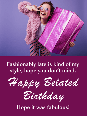 Fashionably Late - Funny Belated Birthday Card for Her