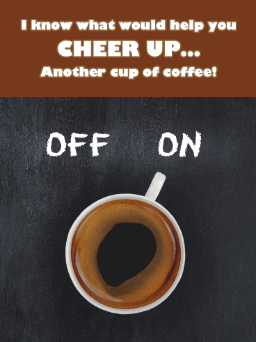 Another Cup of Coffee- Cheer Up Card