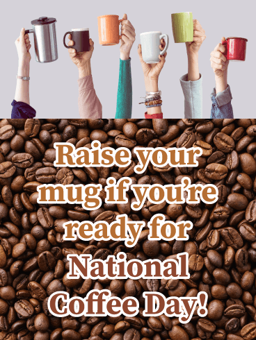 Time for Coffee, Everyone! - National Coffee Day Card