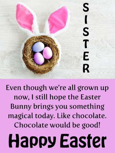 Grown Ups Need Chocolate Too - Happy Easter Card for Sister