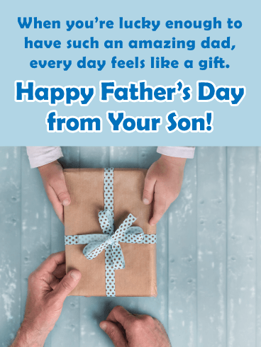 When you're lucky enough to have such an amazing dad, every day feels like a gift. Happy Father's Day from Your Son!