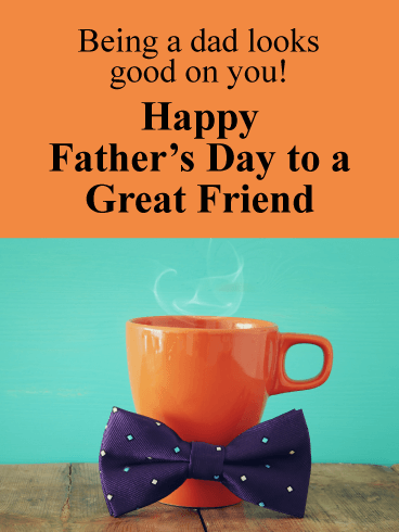 Looks Good on You! - Happy Father's Day Card for Friends