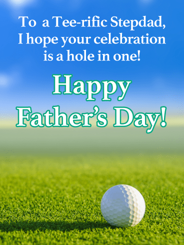 To  a Tee-rific Stepdad, I hope your celebration is a hole in one! Happy Father's Day!