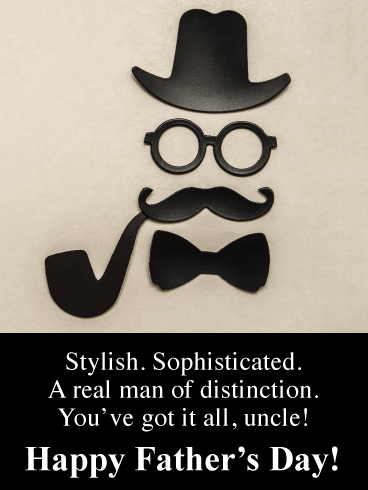 Stylish. Sophisticated. A real man of distinction. You've got it all, uncle! Happy Father's Day!