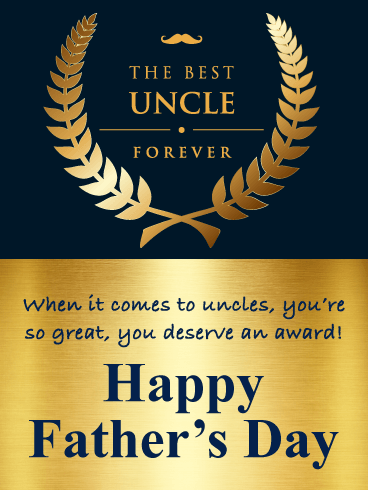 When it comes to uncles, you're so great, you deserve an award! Happy Father's Day!