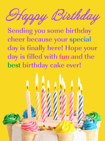Happy Birthday Sending You Some Cheer Because Your Special Day Is Finally Here