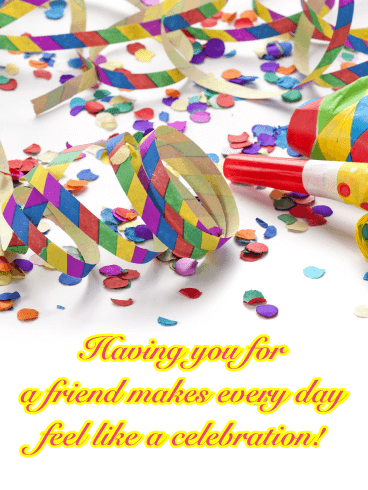 Every Day Feel Like a Celebration - Friendship Card
