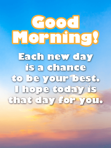 Hope Today is one of the Best Day - Good Morning Card
