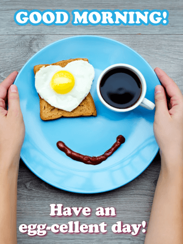 Have an Egg-cellent Day! - Good Morning Card