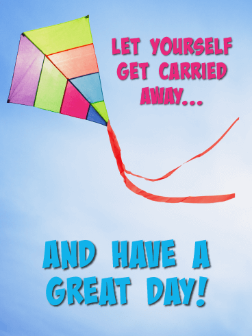 Let Yourself Get Carried Away - Good Day Card