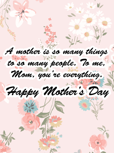 A mother is so many things to so many people. To me, Mom, you're everything. Happy Mother's Day.
